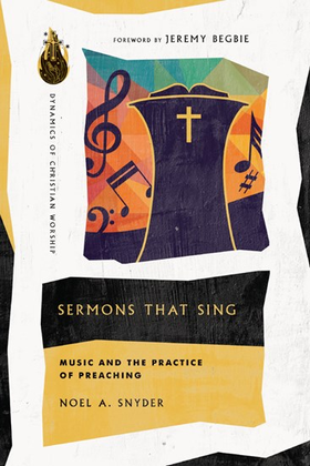 Sermons That Sing: Music and the Practice of Preaching