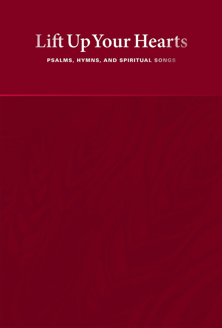 Lift Up Your Hearts:  Psalms, Hymns, and Spiritual Songs