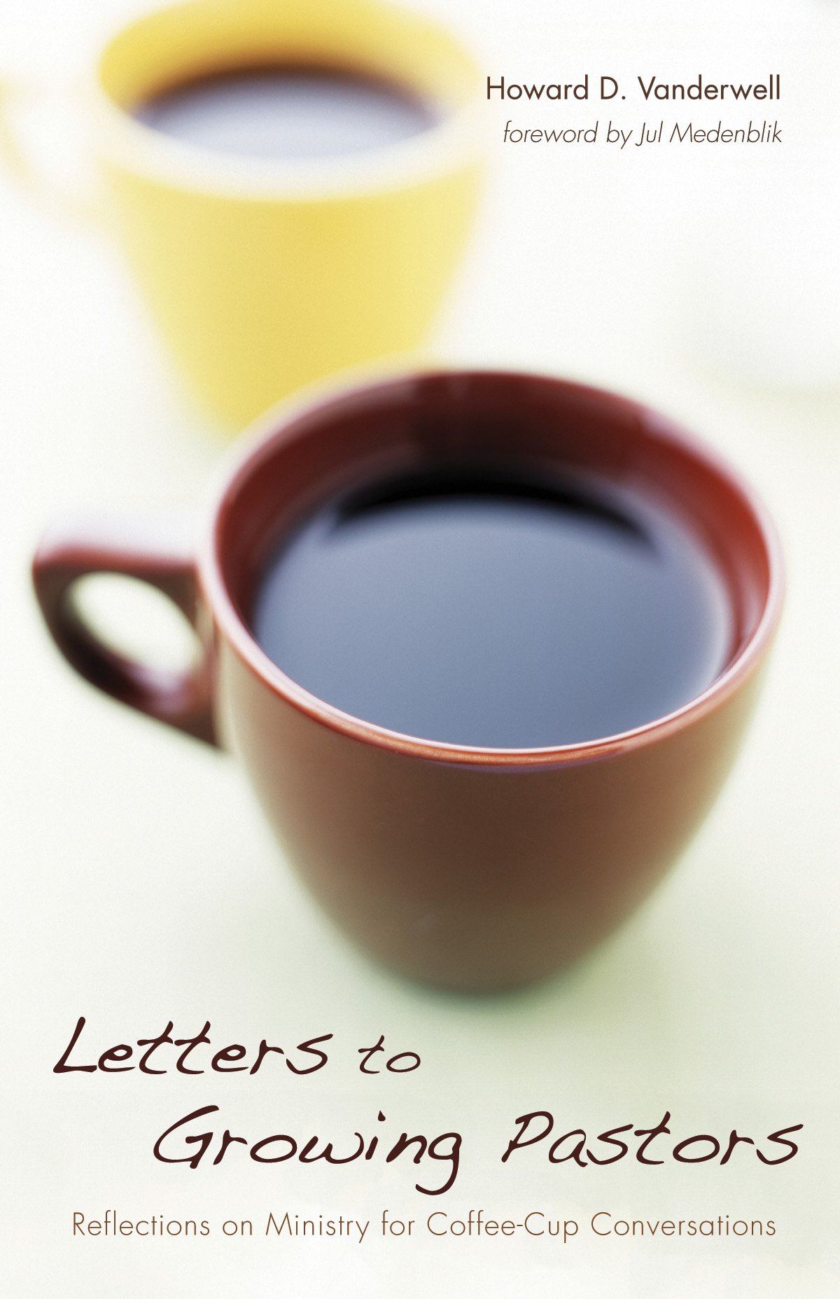 Letters to Growing Pastors: Reflections on Ministry for Coffee-Cup Conversation