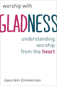 Worship with Gladness:  Understanding Worship from the Heart