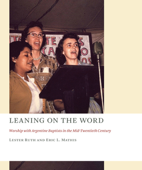 Leaning on the Word: Worship with Argentine Baptists in the Mid-Twentieth Century