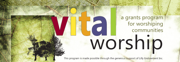 Vital Worship: A grants program for worshiping communities