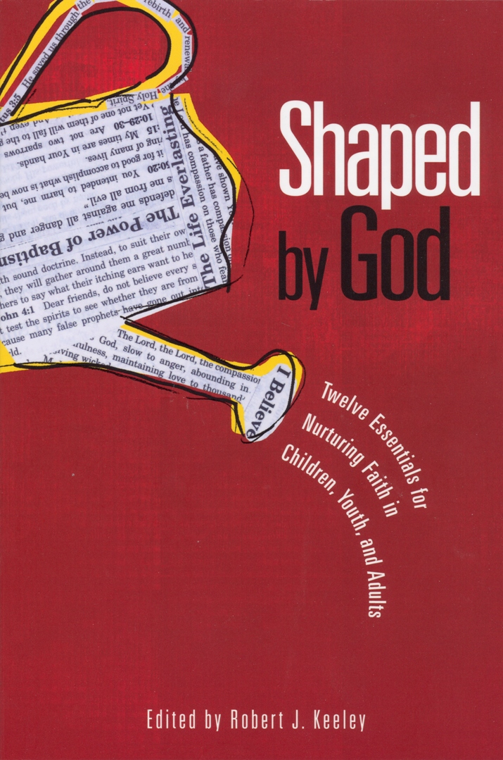 Shaped by God : Twelve Essentials for Nurturing Faith in Children, Youth, and Adults
